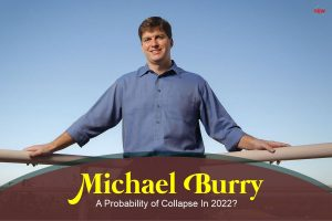 Michael Burry: A Probability of Collapse In 2022?