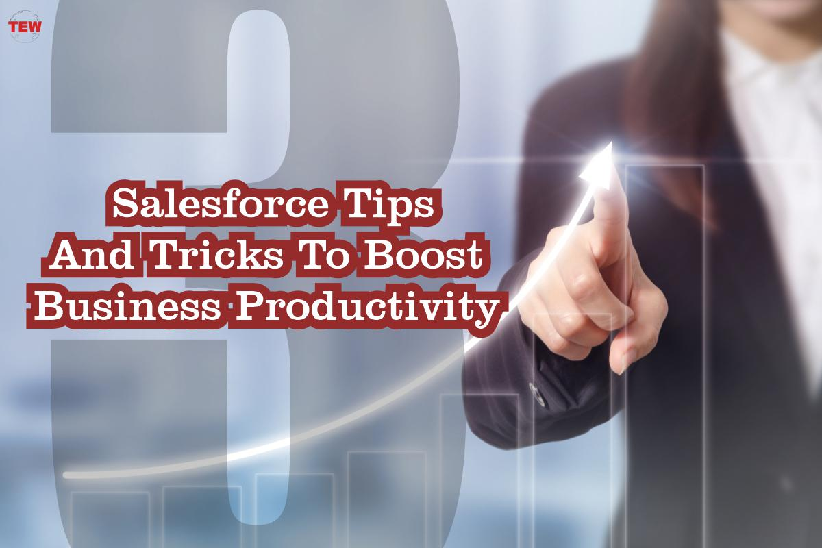 3 Salesforce Tips And Tricks To Boost Business Productivity