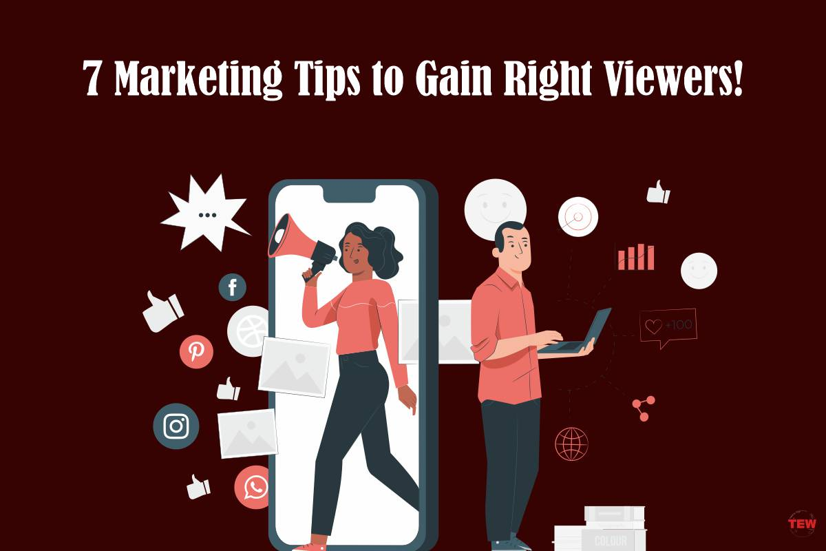 7 Marketing Tips to Gain Right Viewers!
