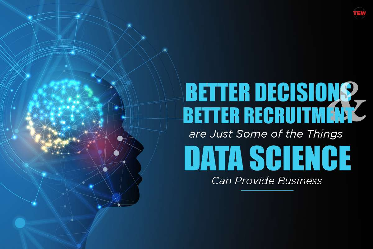 Better decisions & better recruitment are just some of the things data science can provide business
