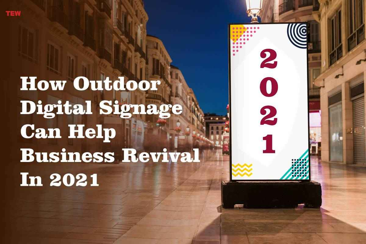 How Outdoor Digital Signage Can Help Business Revival In 2021