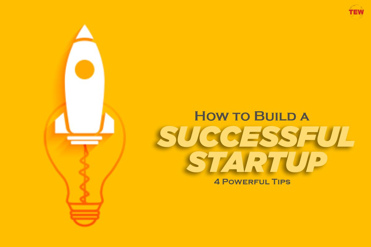 How to Build a Successful Startup – 4 Powerful Tips