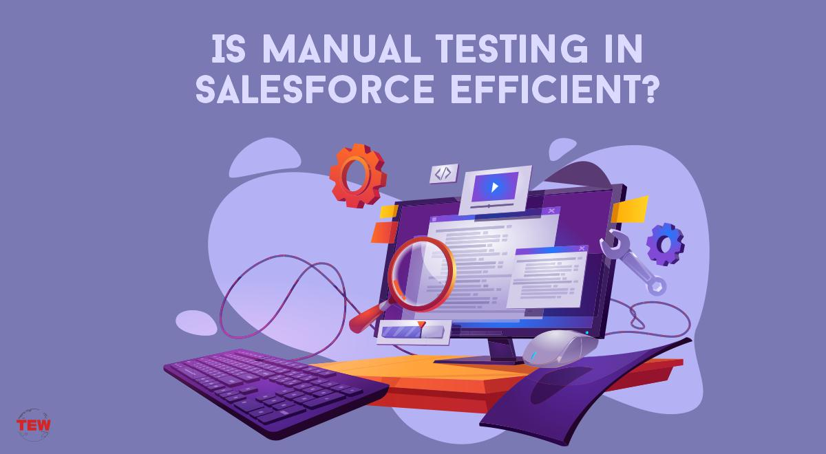 Is Manual Testing in Salesforce Efficient?