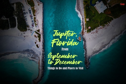 Jupiter Florida From September to December Things to Do and Places to Visit