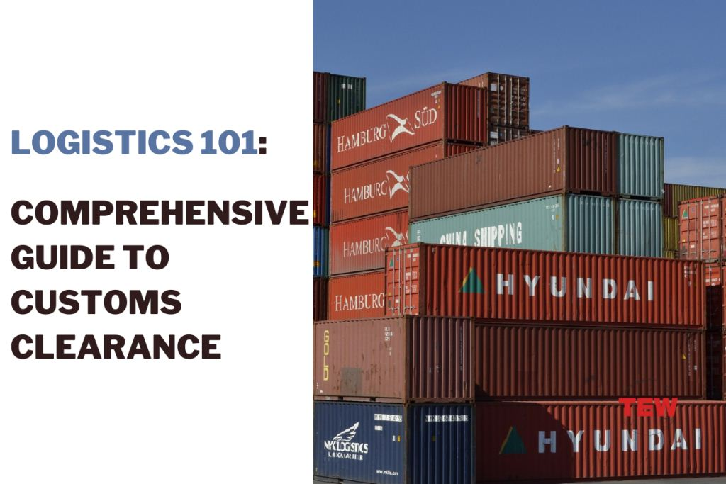 Logistics 101 A Comprehensive Guide To Customs Clearance