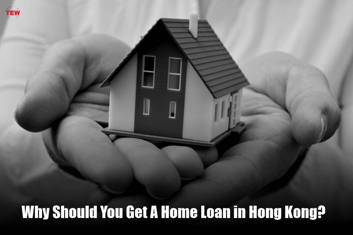 Why Should You Get A Home Loan in Hong Kong?